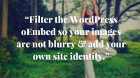 Fix blurry images in your WordPress oEmbed and...